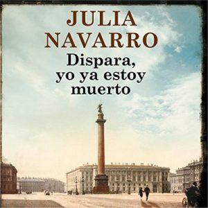 Dispara, yo ya estoy muerto – Julia Navarro [Narrado por Belén Roca, Juan Carlos Gustems] [Audiolibro] [Español]