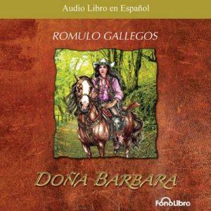 Doña Barbara: La Devoradora de Hombres – Romulo Gallegos [Narrado por Eduardo Serrano] [Audiolibro] [Español]