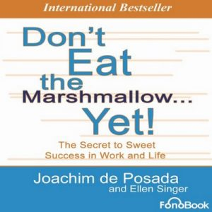 Don't Eat the Marshmallow… Yet!: The Secret to Sweet Success in Work and Life – Joachim De Posada, Ellen Singer [Narrado por Michael McConnohie, Dan Worren] [Audiolibro] [English]
