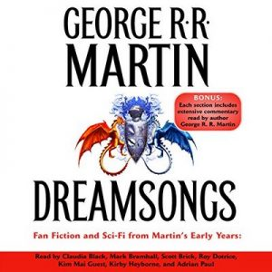 Dreamsongs (Unabridged Selections) – George R. R. Martin [Narrado por George R. R. Martin, Claudia Black, Mark Bramhall, Scott Brick, Roy Dotrice] [Audiolibro] [English]