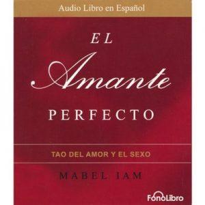 El Amante Perfecto: El Tao del Amor y el Sexo [+Libro] – Mabel Iam [Narrado por C. C. Limardo] [Audiolibro] [Español]