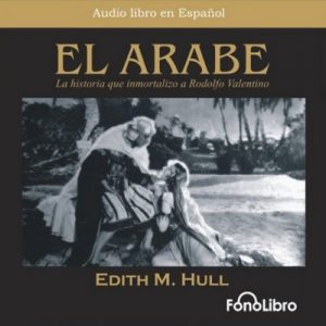 El Arabe (Dramatized) – Edith M. Hull [Narrado por Fonolibro] [Audiolibro] [Español]