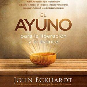 El Ayuno: Para la liberación y el avance – John Eckhardt [Narrado por German Gijon] [Audiolibro] [Español]