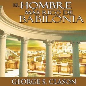 El Hombre Mas Rico De Babilonia – George S. Clason [Narrado por Marcelo Russo] [Audiolibro] [Español]