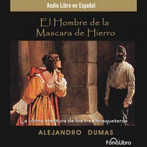 El Hombre de la Mascara de Hierro (Dramatizado) – Alexandre Dumas [Narrado por Fonolibro] [Audiolibro] [Español]