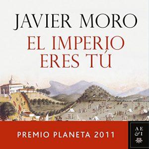 El Imperio eres tú – Javier Moro [Narrado por Juan Antonio Bernal] [Audiolibro] [Español]