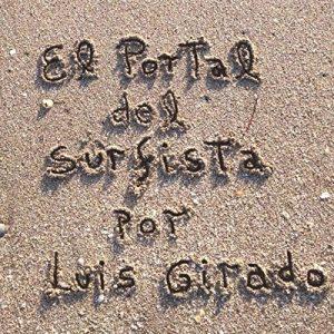 El Portal del Surfista: Sólo puedes enamorarte de una Ola cuando amas el Oceano – Luis Girado [Narrado por Luis M. Girado] [Audiolibro] [Español]