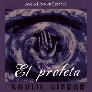 El Profeta – Kahlil Gibran [Narrado por Eduardo Serrano, Ramon Morell] [Audiolibro] [Español]