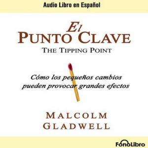 El Punto Clave – Malcolm Gladwell [Narrado por Rafael Monsalve] [Audiolibro] [Español]