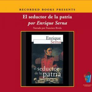 El Seductor de la Patria (Texto Completo) – Enrique Serna [Narrado por Fransisco Rivela] [Audiolibro] [Español]