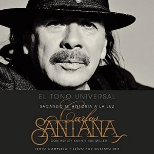 El Tono Universal: Mi Historia en la Luz – Carlos Santana, Ashley Kahn [Narrado por Gustavo Rex] [Audiolibro] [Español]