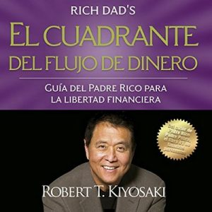 El cuadrante del flujo de dinero – Robert T. Kiyosaki [Narrado por Jesús Flores Jaimes] [Audiolibro] [Español]