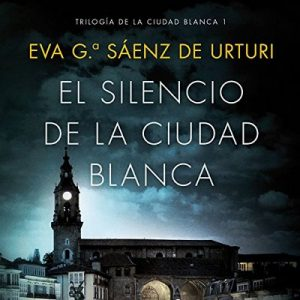 El silencio de la ciudad blanca: Trilogia de la Ciudad Blanca 1 – Eva García Saénz de Urturi [Narrado por Juan Magraner] [Audiolibro] [Español]