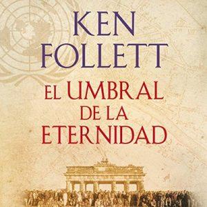 El umbral de la eternidad: The Century, Book 3 – Ken Follett [Narrado por Xavier Fernández] [Audiolibro] [Español]