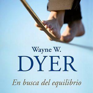 En busca del equilibrio: Nueve principios para armonizar tu vida con tus deseos – Wayne W. Dyer [Narrado por Miguel Ángel Álvarez] [Audiolibro] [Español]