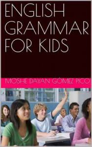 English Grammar for Kids – Moshe Dayan Gómez Pico [ePub & Kindle] [English]