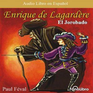 Enrique Lagardere: 'El Jorobado' (Dramatizado) – Paul Feval [Narrado por Vivian Erwin Dorado, Pedro de Pool] [Audiolibro] [Español]