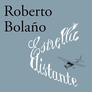 Estrella distante – Roberto Bolaño [Narrado por Tomás Martic Guazzini] [Audiolibro] [Español]