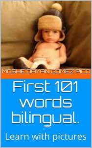 First 101 words bilingual: Learn with pictures (Palabras/Words) – Moshe Dayan Gómez Pico [ePub & Kindle] [English]