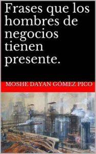 Frases que los hombres de negocios tienen presente – Moshe Dayan Gómez Pico [ePub & Kindle]