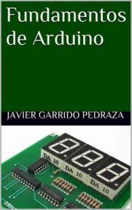 Fundamentos de Arduino – Javier Garrido Pedraza [ePub & Kindle]
