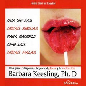 Guia de Las Chicas Buenas Para Hacerlo Como Las Chicas Malas – Barbara Keesling [Narrado por Mayra De Libero] [Audiolibro] [Español]