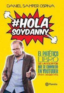 Hola, soy Danny: El patético libro de un escritor que se convirtió en youtuber para vender más – Daniel Samper Ospina [ePub & Kindle]