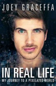 In Real Life: My Journey to a Pixelated World – Joey Graceffa [ePub & Kindle] [English]