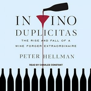 In Vino Duplicitas: The Rise and Fall of a Wine Forger Extraordinaire – Peter Hellman [Narrado por Charles Constant] [Audiolibro] [English]