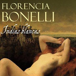 Indias blancas – Florencia Bonelli [Narrado por Martin Untrojb] [Audiolibro] [Español]