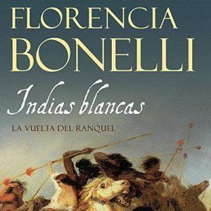 Indias blancas II: La vuelta del ranquel – Florencia Bonelli [Narrado por Martin Untrojb] [Audiolibro] [Español]