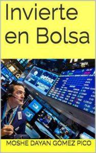 Invierte en Bolsa – Moshe Dayan Gómez Pico [ePub & Kindle]