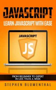 JavaScript: JavaScript For Beginners – Learn JavaScript Programming with ease in HALF THE TIME – Everything about the Language, Coding, Programming and Web Pages You need to know – Stephen Blumenthal [ePub & Kindle] [English]