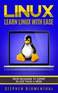 LINUX: Learn The Linux Operating System With Ease – The Linux For Beginners Guide, Learn The Linux Command Line, Linux Shell Scripting And Linux Programming – Stephen Blumenthal [ePub & Kindle] [English]