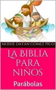 La Biblia para niños: Parábolas (Niños valientes nº 3) – Moshe Dayan Gómez Pico [ePub & Kindle]