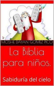 La Biblia para niños: Sabiduría del cielo (Niños valientes nº 2) – Moshe Dayan Gómez Pico [ePub & Kindle]