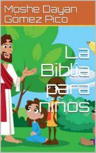 La Biblia para niños: Verdades de Dios (Niños Valientes nº 1) – Moshe Dayan Gómez Pico [ePub & Kindle]