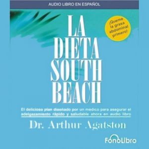 La Dieta South Beach – Dr. Arthur Agatston [Narrado por Unai Amenabar] [Audiolibro] [Español]