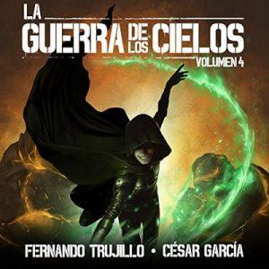 La Guerra de los Cielos: Volumen 4 – Fernando Trujillo, César García Muñoz [Narrado por Juan Magraner] [Audiolibro] [Español]
