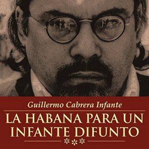 La Habana Para Un Infante Difunto – Guillermo Cabrera Infante [Narrado por Enrico Mario Santi] [Audiolibro] [Español]