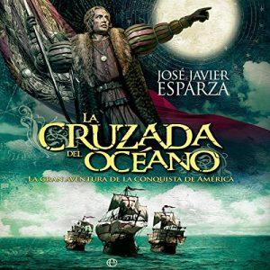 La cruzada del océano: La gran aventura de la conquista de América – Javier Esparza [Narrado por Miguel Angel Alvarez] [Audiolibro] [Español]