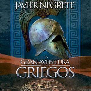 La gran aventura de los griegos – Javier Negrete [Narrado por Javier Negrete] [Audiolibro] [Español]