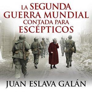 La segunda guerra mundial contada para escépticos – Juan Eslava Galán [Narrado por Pau Ferrer] [Audiolibro] [Español]
