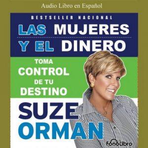 Las Mujeres Y El Dinero: Toma el control de tu destino – Suze Orman [Narrado por Rosalinda Serfaty] [Audiolibro] [Español]