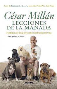 Lecciones de la manada: Historias de los perros que cambiaron mi vida – César Millán, Melissa Jo Peltier [ePub & Kindle]