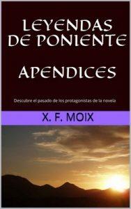 Leyendas de Poniente Apendices: Descubre el pasado de los protagonistas de la novela – X. F. Moix [ePub & Kindle]