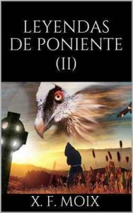 Leyendas de Poniente (Parte 2) – X. F. Moix [ePub & Kindle]