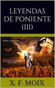 Leyendas de Poniente (Parte 3): El desenlace – X. F. Moix [ePub & Kindle]