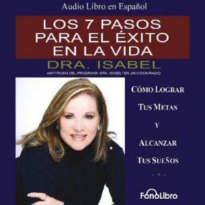 Los 7 pasos para el exito en la vida – Isabel Gomez-Bassols [Narrado por Isabel Gomez-Bassols] [Audiolibro] [Español]