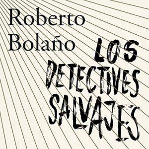 Los detectives salvajes – Roberto Bolaño [Narrado por Alberto Santillán, Angelines Santana, Yareli Arizmendi, Roberto Medina, Horacio Mancilla] [Audiolibro] [Español]